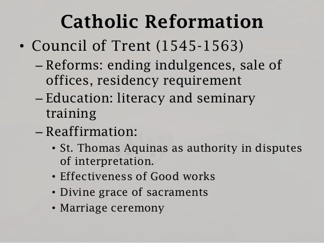 Catholic Reformation • Council of Trent (1545-1563) – Reforms: ending indulgences, sale of offices, residency requirement ...