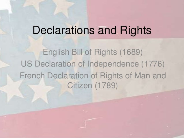 Declarations and Rights     English Bill of Rights (1689)US Declaration of Independence (1776)French Declaration of Rights...