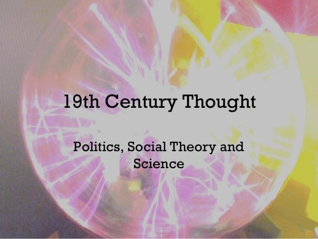 19th Century Thought Politics, Social Theory and Science