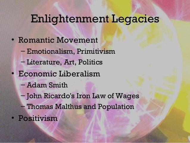 Enlightenment Legacies • Romantic Movement – Emotionalism, Primitivism – Literature, Art, Politics • Economic Liberalism –...