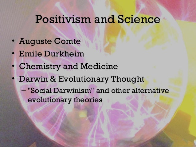 """Positivism and Science • Auguste Comte • Emile Durkheim • Chemistry and Medicine • Darwin & Evolutionary Thought – """"Social..."""