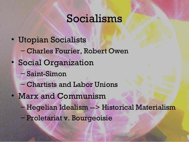 Socialisms • Utopian Socialists – Charles Fourier, Robert Owen • Social Organization – Saint-Simon – Chartists and Labor U...