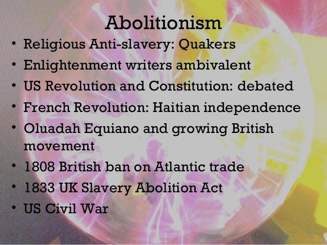 Abolitionism • Religious Anti-slavery: Quakers • Enlightenment writers ambivalent • US Revolution and Constitution: debate...