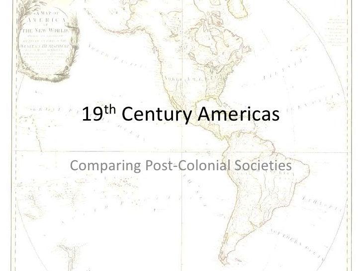 19th Century Americas<br />Comparing Post-Colonial Societies<br />