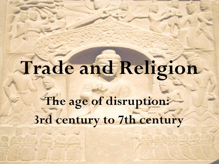 Trade and Religion The age of disruption:  3rd century to 7th century