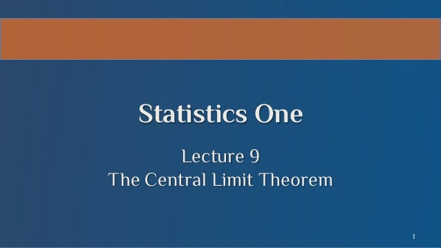 Statistics One Lecture 9 The Central Limit Theorem 1