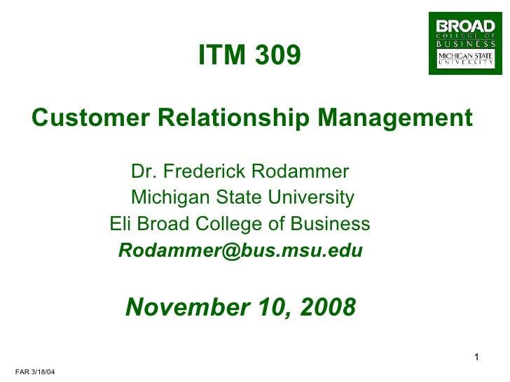 ITM 309     Customer Relationship Management Dr. Frederick Rodammer Michigan State University Eli Broad College of Busines...