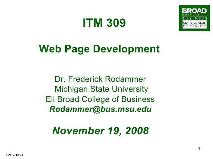 ITM 309   Web Page Development Dr. Frederick Rodammer Michigan State University Eli Broad College of Business [email_addre...