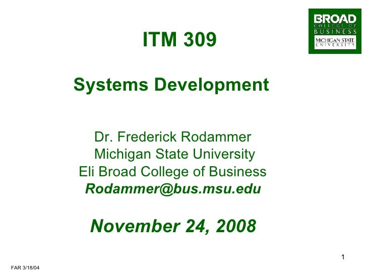 ITM 309                Systems Development                   Dr. Frederick Rodammer                  Michigan State Univer...