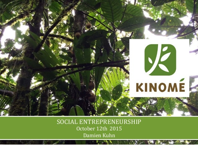 SOCIAL	   ENTREPRENEURSHIP	    October	   12th	   	   2015	    Damien	   Kuhn