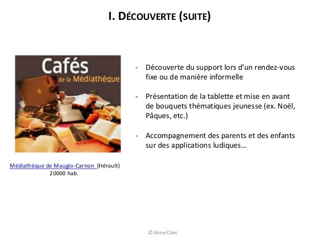 I. DÉCOUVERTE (SUITE)- Découverte du support lors d'un rendez-vousfixe ou de manière informelle- Présentation de la tablet...