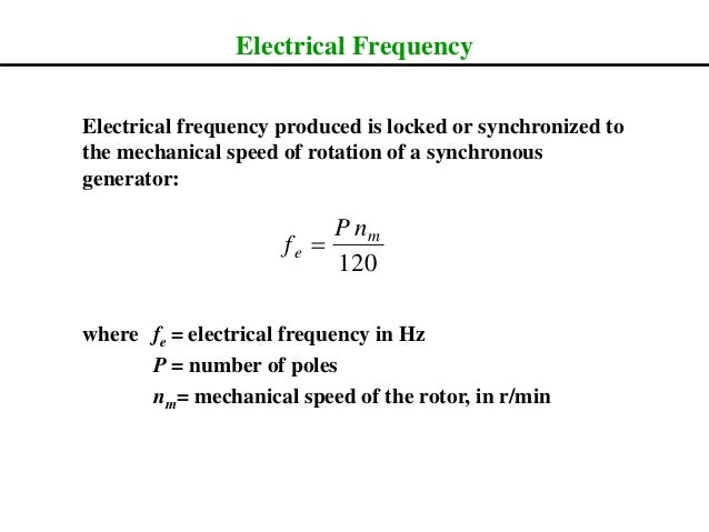 Electrical Frequency Electrical frequency produced is locked or synchronized to the mechanical speed of rotation of a sync...
