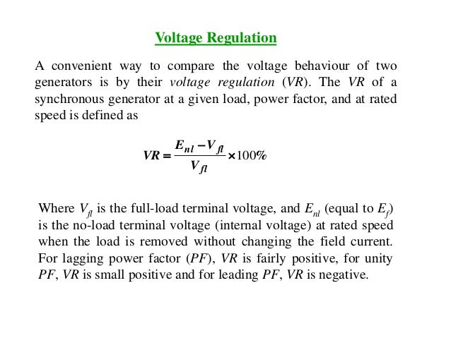Voltage Regulation A convenient way to compare the voltage behaviour of two generators is by their voltage regulation (VR)...