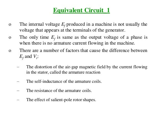 Equivalent Circuit_1 o The internal voltage Ef produced in a machine is not usually the voltage that appears at the termin...
