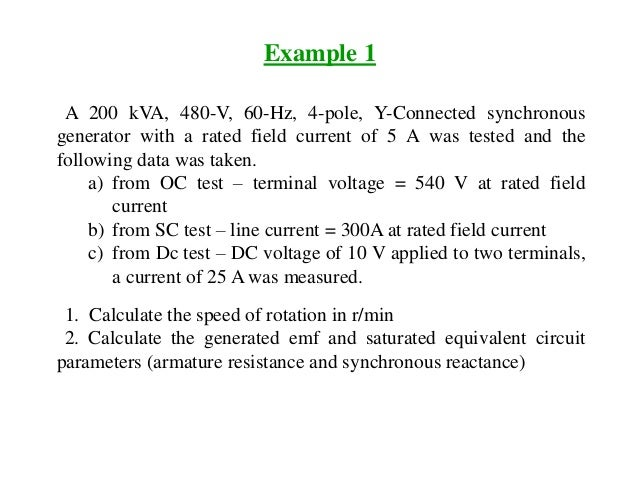 Example 1 A 200 kVA, 480-V, 60-Hz, 4-pole, Y-Connected synchronous generator with a rated field current of 5 A was tested ...