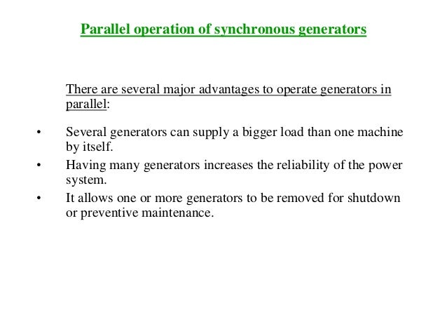 Parallel operation of synchronous generators There are several major advantages to operate generators in parallel: • Sever...