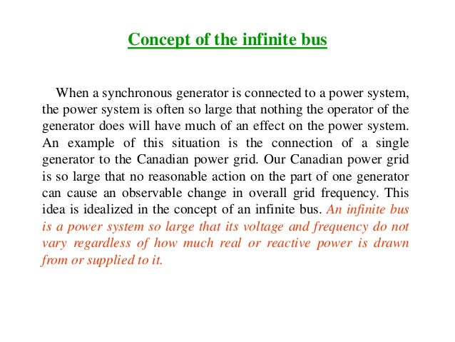 Concept of the infinite bus When a synchronous generator is connected to a power system, the power system is often so larg...