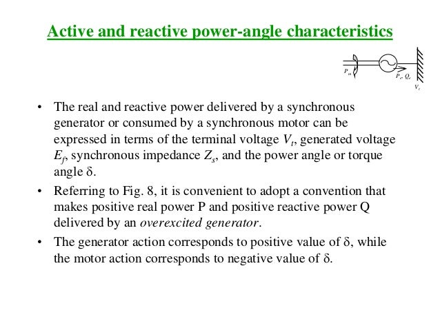 Active and reactive power-angle characteristics • The real and reactive power delivered by a synchronous generator or cons...