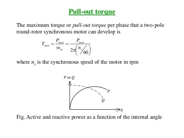 Pull-out torque The maximum torque or pull-out torque per phase that a two-pole round-rotor synchronous motor can develop ...