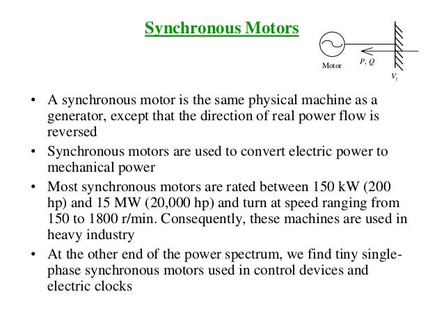 Synchronous Motors • A synchronous motor is the same physical machine as a generator, except that the direction of real po...