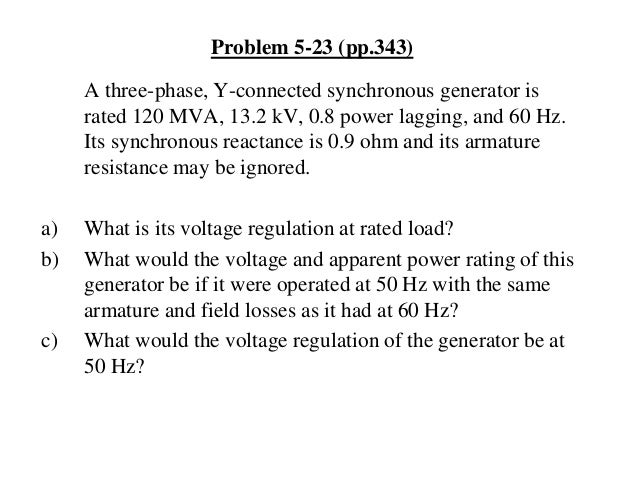 Problem 5-23 (pp.343) A three-phase, Y-connected synchronous generator is rated 120 MVA, 13.2 kV, 0.8 power lagging, and 6...