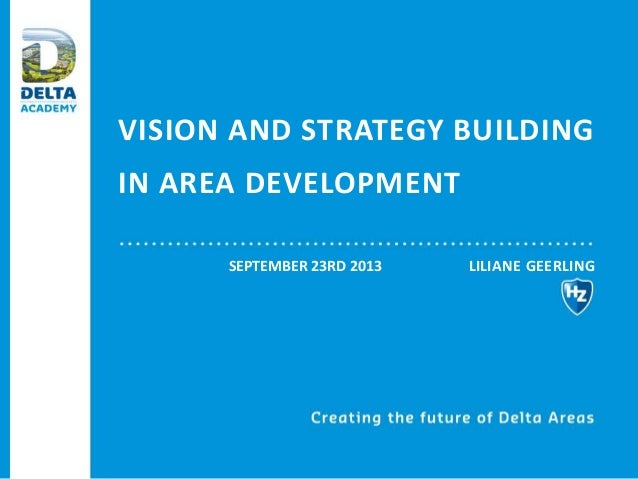VISION AND STRATEGY BUILDING IN AREA DEVELOPMENT LILIANE GEERLINGSEPTEMBER 23RD 2013