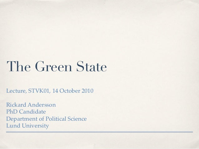 The Green StateLecture, STVK01, 14 October 2010Rickard AnderssonPhD CandidateDepartment of Political ScienceLund University