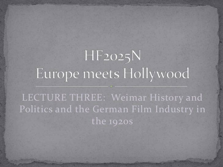 LECTURE THREE: Weimar History andPolitics and the German Film Industry in                 the 1920s