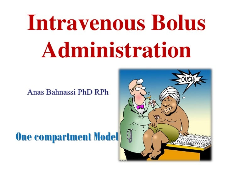 Intravenous Bolus   Administration  Anas Bahnassi PhD RPhOne compartment Model