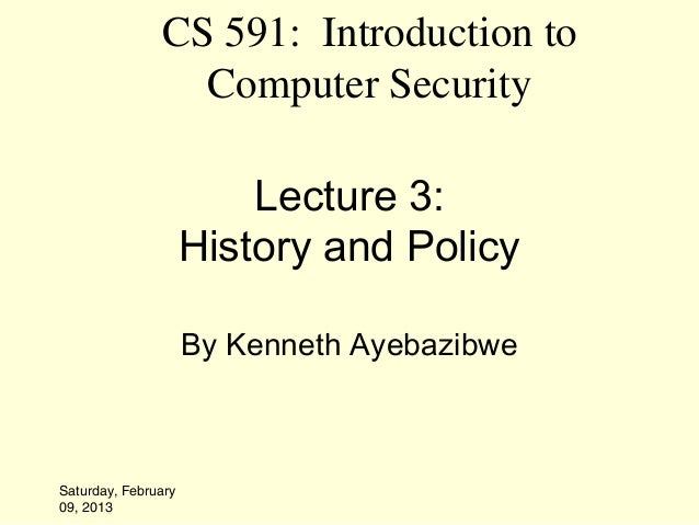 CS 591: Introduction to                 Computer Security                         Lecture 3:                     History a...