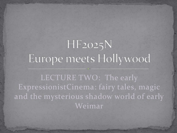 LECTURE TWO: The early ExpressionistCinema: fairy tales, magicand the mysterious shadow world of early                Weimar