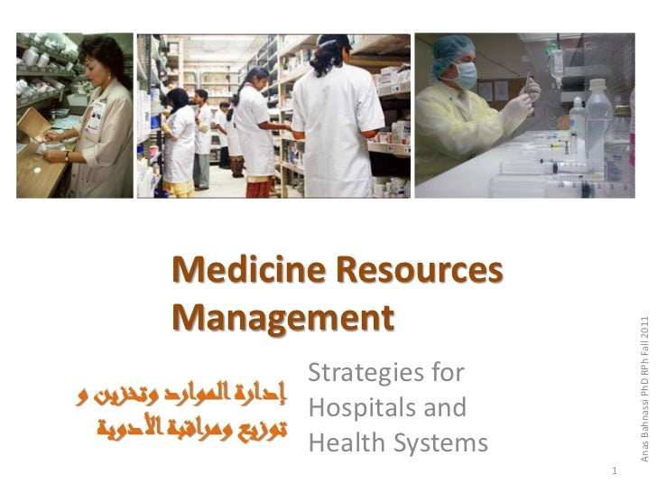 Medicine Resources        Management                                             Anas Bahnassi PhD RPh Fall 2011          ...