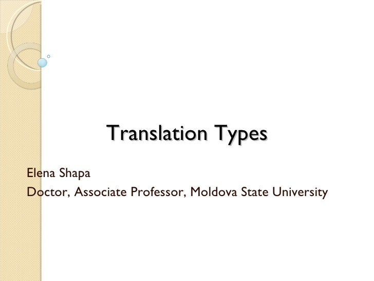 Translation Types Elena Shapa Doctor, Associate Professor, Moldova State University