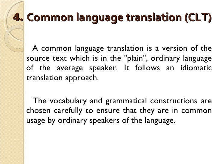 4.  Common language translation (CLT)   <ul><li>A common language translation is a version of the source text which is in ...