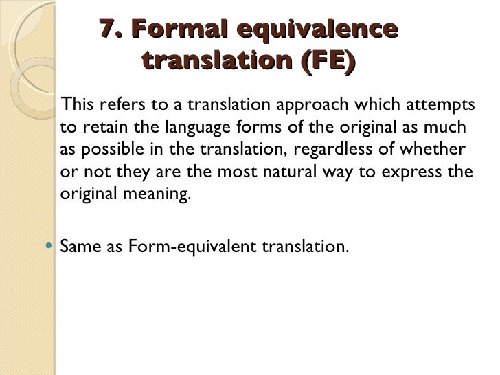 7. Formal equivalence translation (FE)   <ul><li>This refers to a translation approach which attempts to retain the langua...
