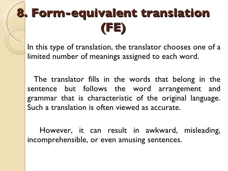 8. Form-equivalent translation (FE)   <ul><li>In this type of translation, the translator chooses one of a limited number ...