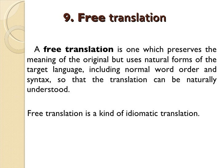 9. Free  translation   <ul><li>A  free translation  is one which preserves the meaning of the original but uses natural fo...