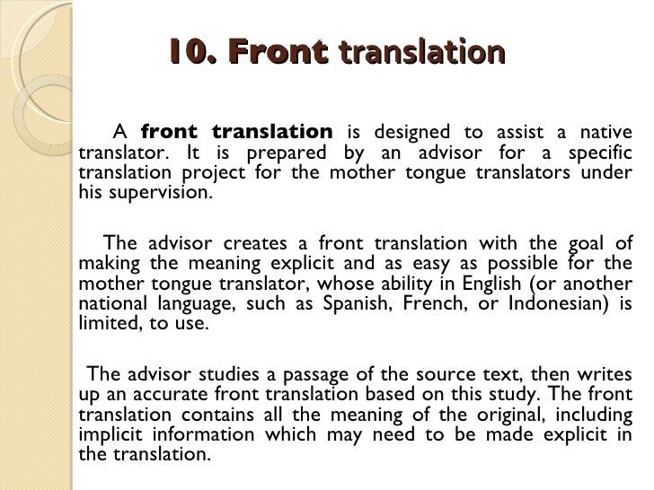 10. Front  translation   <ul><li>A  front translation  is designed to assist a native translator. It is prepared by an adv...