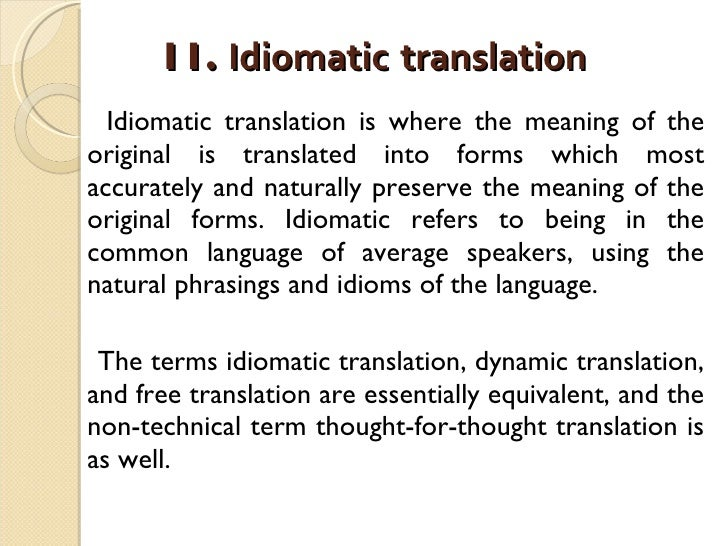 11.  Idiomatic   translation   <ul><li>Idiomatic translation is where the meaning of the original is translated into forms...