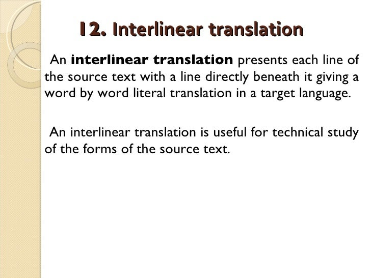 12.  Interlinear   translation   <ul><li>An  interlinear translation  presents each line of the source text with a line di...