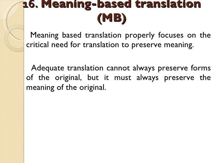 16.  Meaning-based translation (MB)   <ul><li>Meaning based translation properly focuses on the critical need for translat...