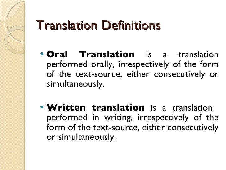 Translation Definitions <ul><li>Oral Translation  is a translation performed orally, irrespectively of the form of the tex...