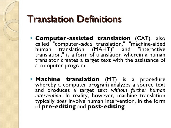 Translation Definitions <ul><li>Computer-assisted translation  (CAT), also called &quot;computer- aided  translation,&quot...