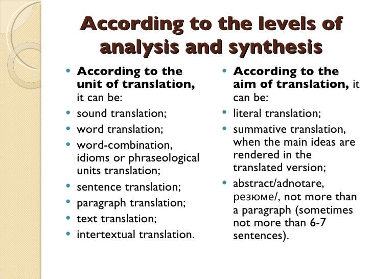 According to the levels of analysis and synthesis <ul><li>According to the unit of translation,  it can be:   </li></ul><u...