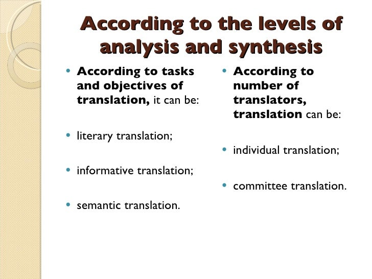 According to the levels of analysis and synthesis <ul><li>According to tasks and objectives of translation,  it can be:   ...