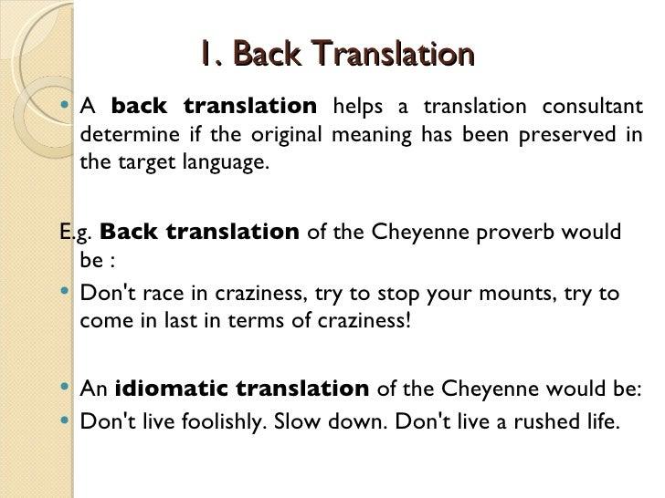 1. Back Translation  <ul><li>A  back translation  helps a translation consultant determine if the original meaning has bee...