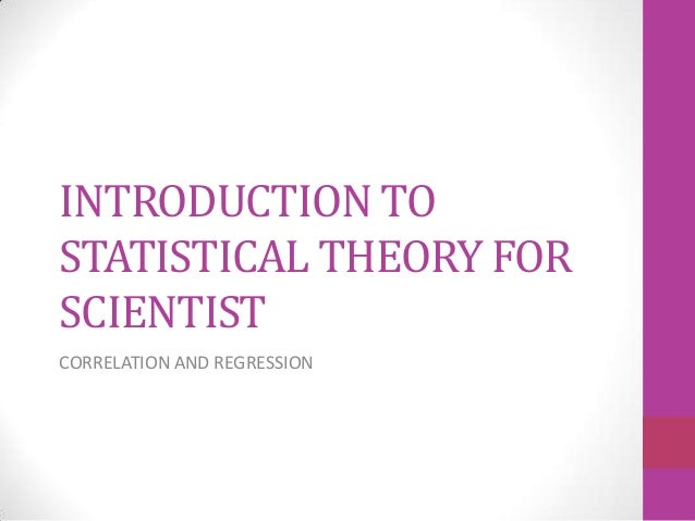 INTRODUCTION TOSTATISTICAL THEORY FORSCIENTISTCORRELATION AND REGRESSION