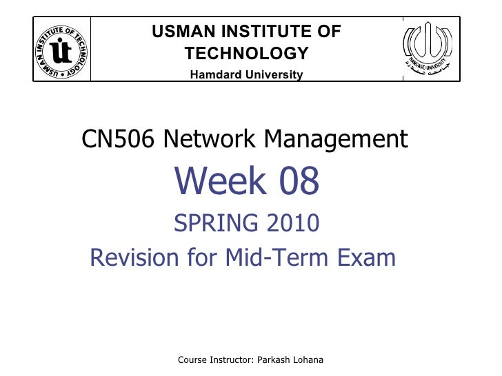 Course Instructor: Parkash Lohana CN506 Network Management  Week 08 SPRING 2010 Revision for Mid-Term Exam  USMAN INSTITUT...