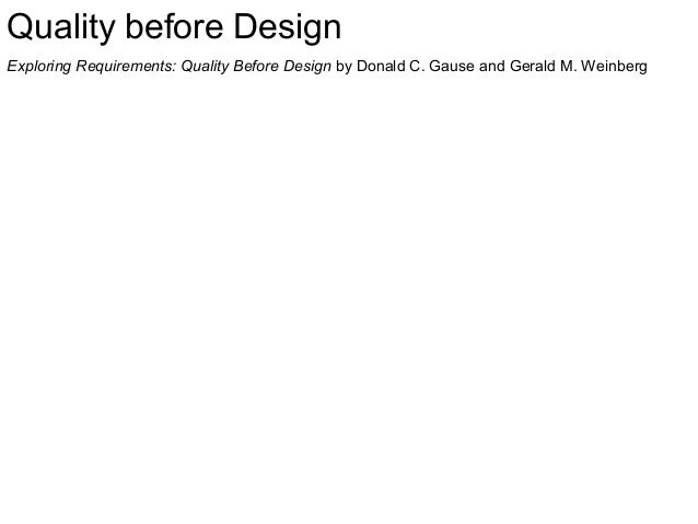 Quality before Design Exploring Requirements: Quality Before Design by Donald C. Gause and Gerald M. Weinberg