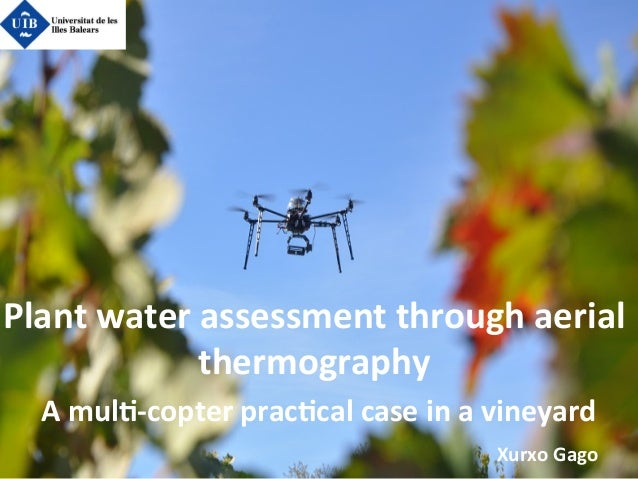Plant	   water	   assessment	   through	   aerial	    thermography	    	   A	   mul4-­‐copter	   prac4cal	   case	   in	  ...